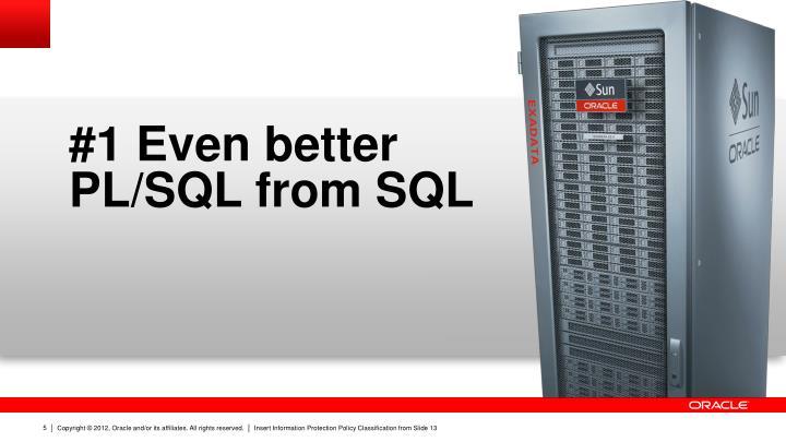 #1 Even better PL/SQL from SQL