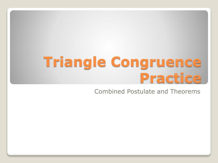 Ppt Triangle Congruence Practice Powerpoint Presentation Free Download Id 2837465
