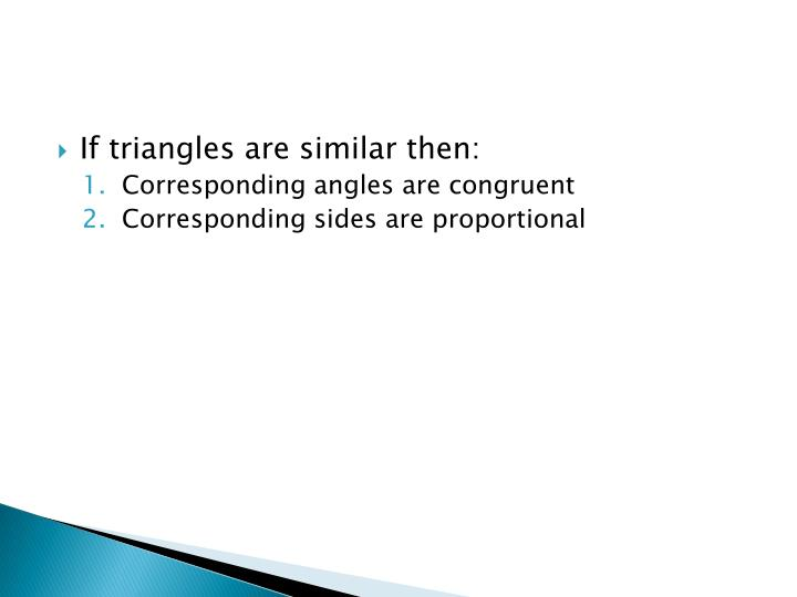 If triangles are similar then:
