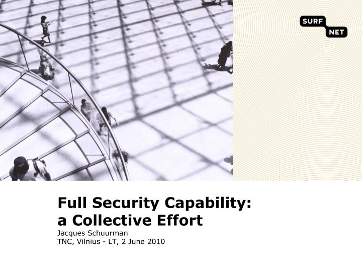 full security capability a collective effort jacques schuurman tnc vilnius lt 2 june 2010