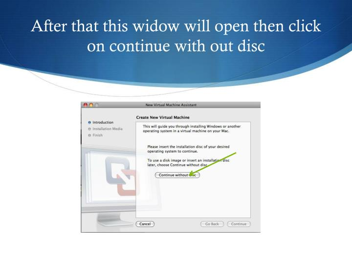 After that this widow will open then click on continue with out disc