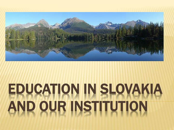education in slovakia and our institution n.