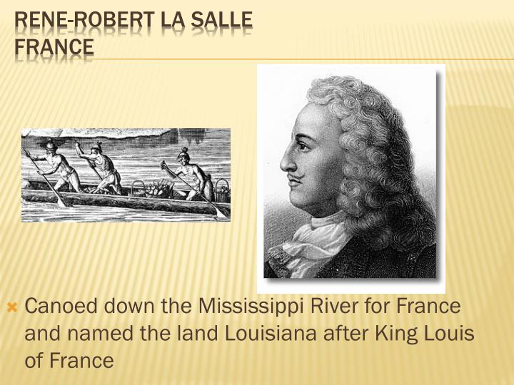 Canoed down the Mississippi River for France and named the land Louisiana after King Louis of France