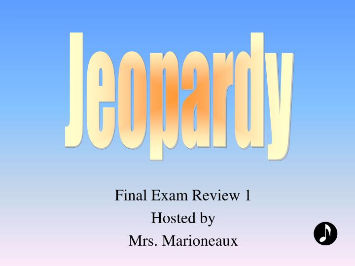 final exam review 1 hosted by mrs marioneaux