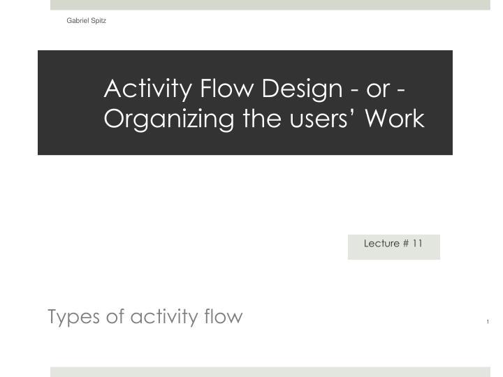 activity flow design or organizing the users work n.
