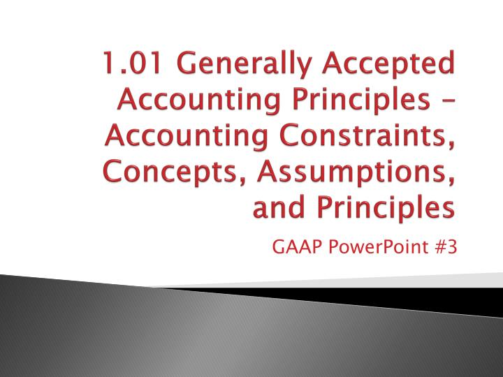 accounting assumptions and constraints The effects of accounting assumptions on the accounting process this assignment will familiarize you with accounting assumptions, concepts, principles, modifying conventions, objectives, qualitative characteristics, and accounting policies.