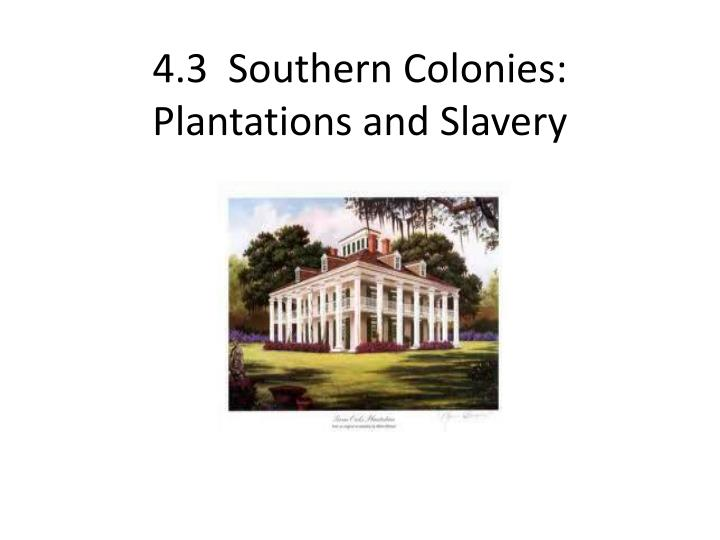 4 3 southern colonies plantations and slavery n.
