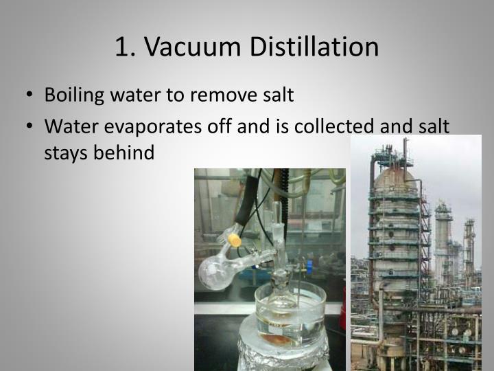 1. Vacuum Distillation