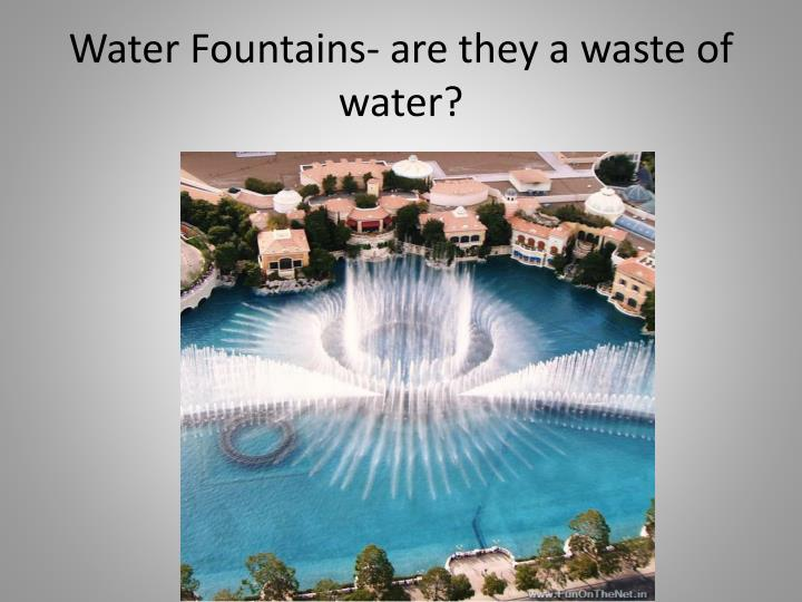 Water Fountains- are they a waste of water?