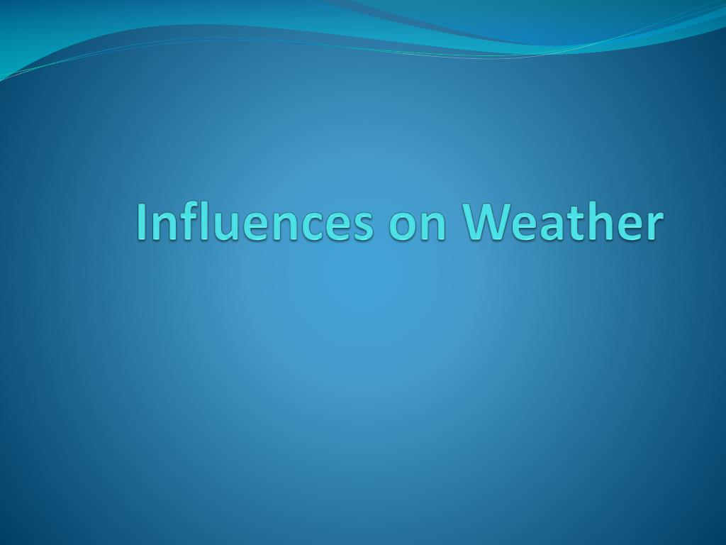 ppt influences on weather powerpoint presentation id 2840015