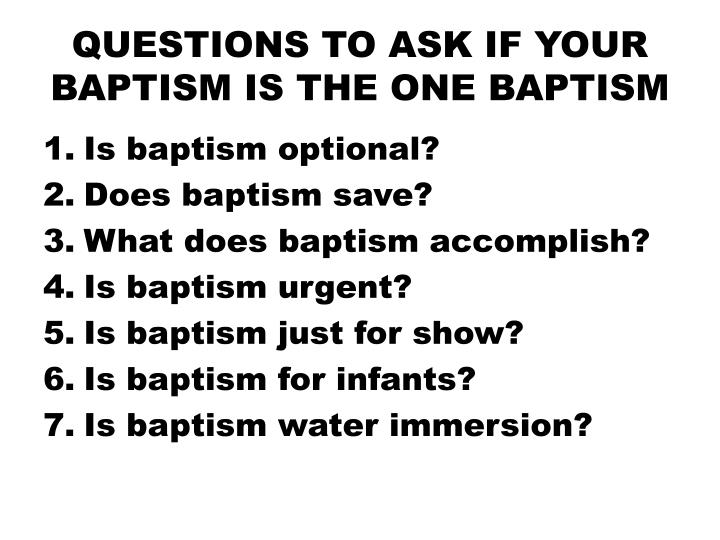 QUESTIONS TO ASK IF YOUR BAPTISM IS THE ONE BAPTISM