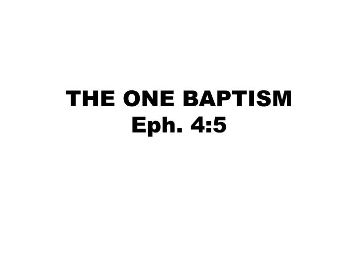 THE ONE BAPTISM