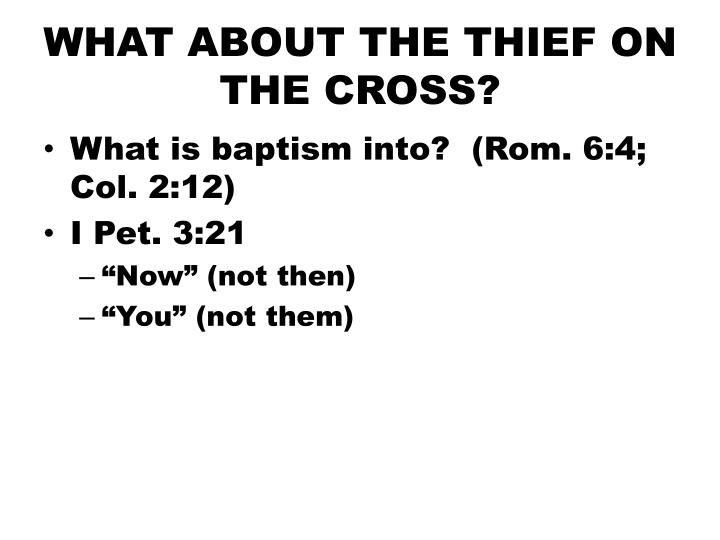WHAT ABOUT THE THIEF ON THE CROSS?