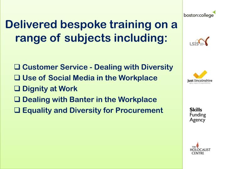 Delivered bespoke training on a range of subjects including: