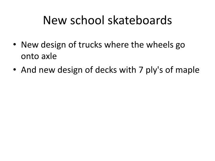 New school skateboards