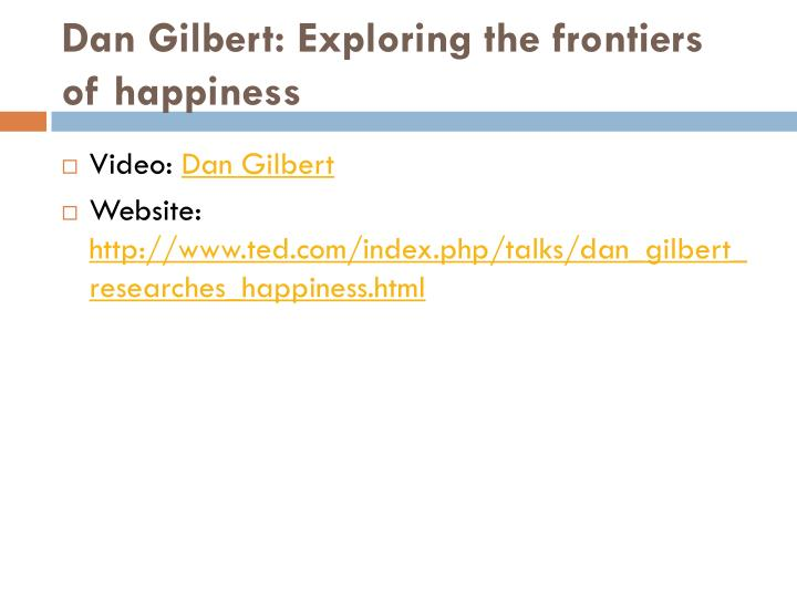 Dan gilbert exploring the frontiers of happiness