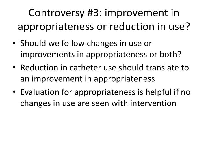 Controversy #3: improvement in appropriateness or