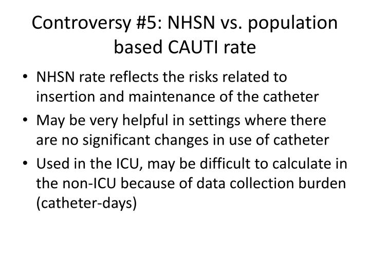 Controversy #5: NHSN vs. population based CAUTI rate