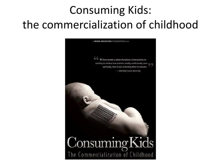 consuming kids the commercialization of childhood n.