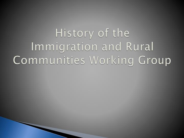 History of the immigration and rural communities working group