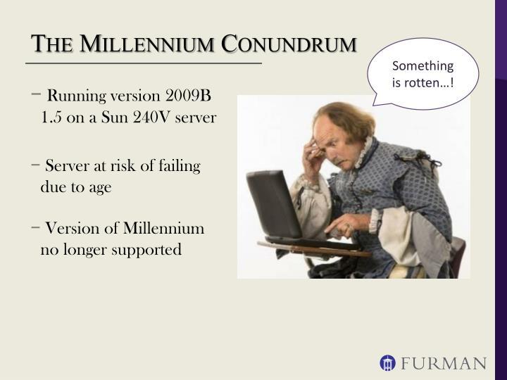 The Millennium Conundrum