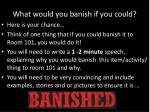 what would you banish if you could