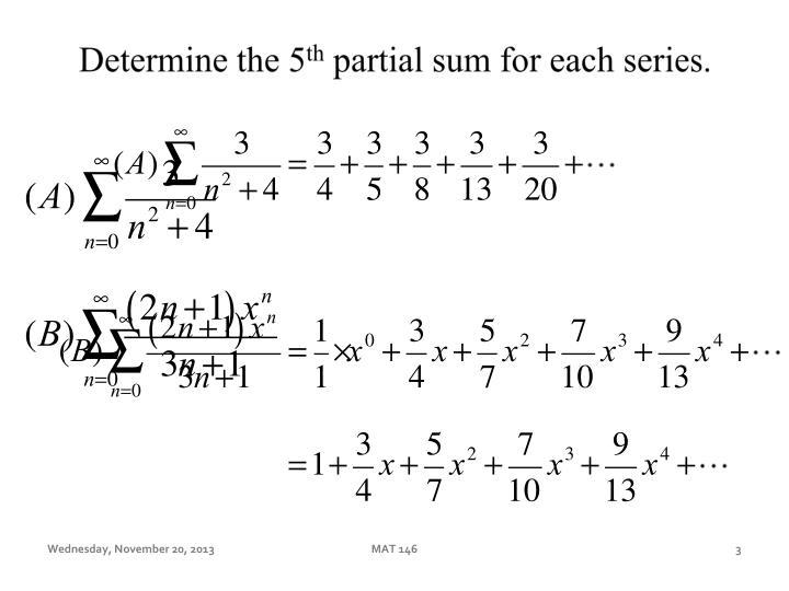 Determine the 5 th partial sum for each series