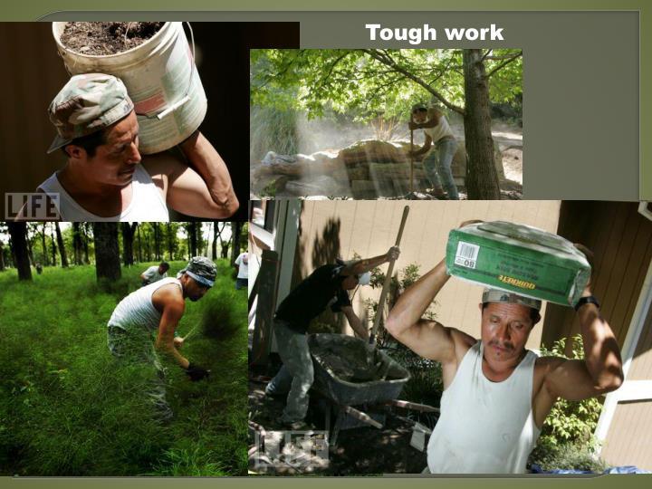 Tough work