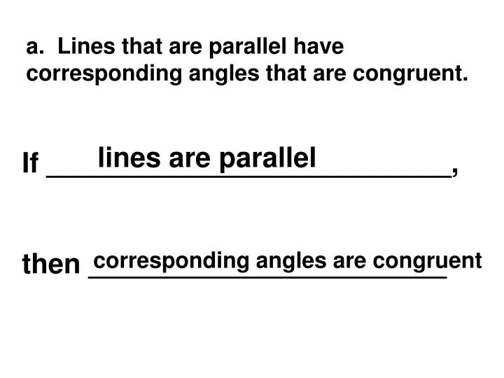 a.  Lines that are parallel have corresponding angles that are congruent.