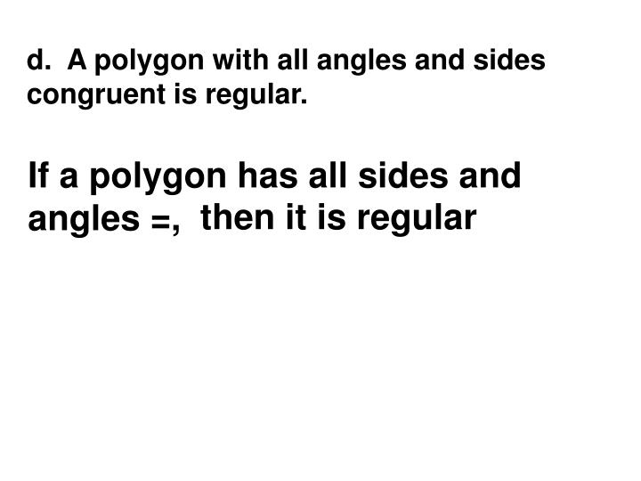 d.  A polygon with all angles and sides congruent is regular.