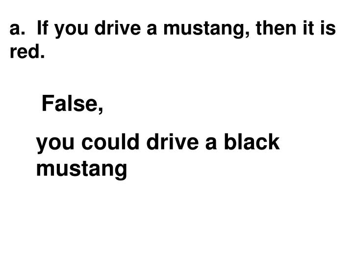 a.  If you drive a mustang, then it is red.