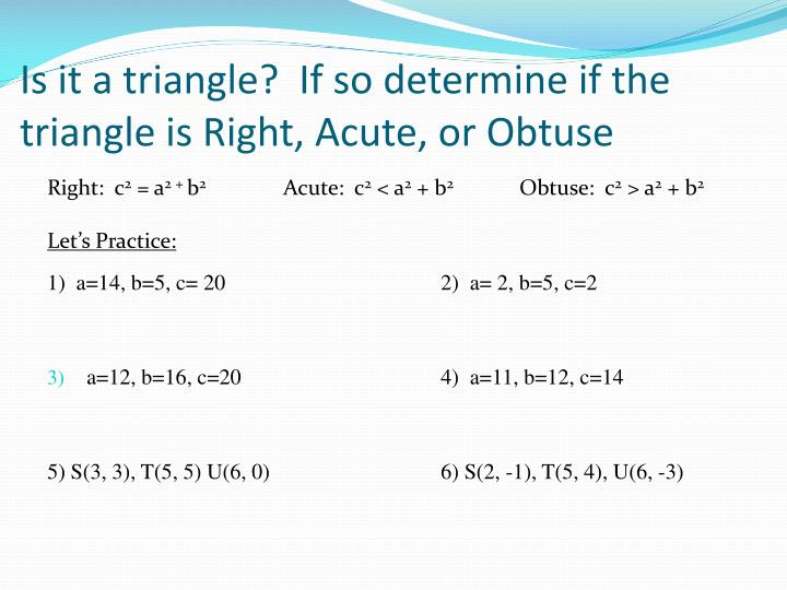 Is it a triangle?  If so determine if the triangle is Right, Acute, or Obtuse