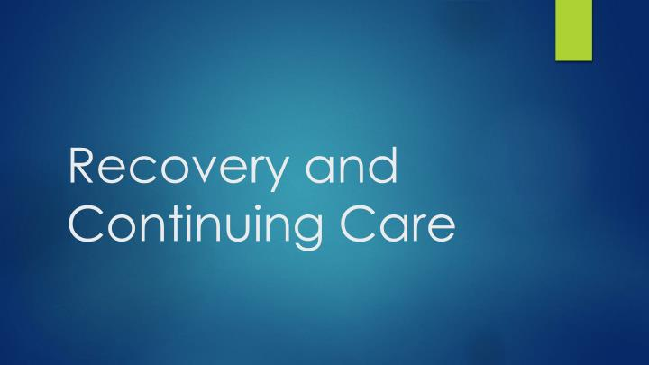 Recovery and continuing care