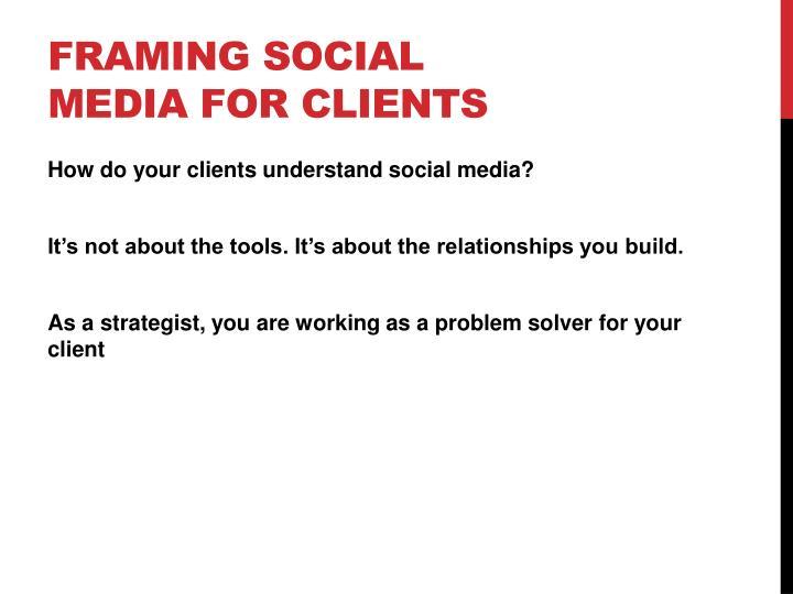 Framing Social Media for Clients