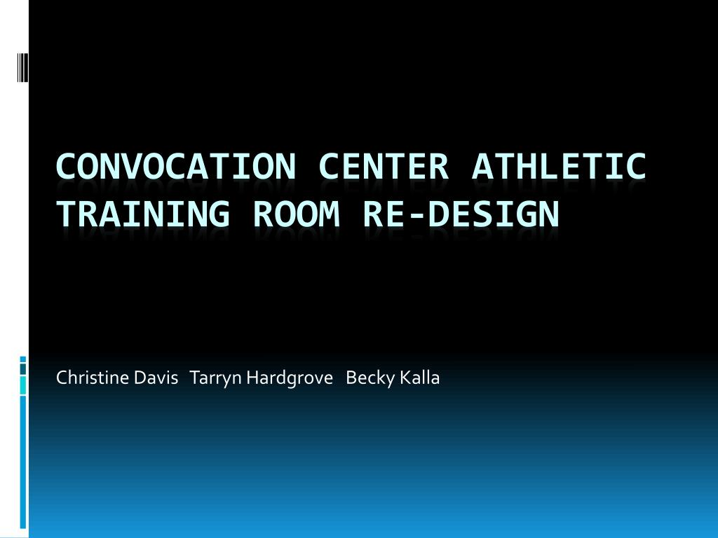PPT - Convocation Center Athletic Training Room Re-design ...