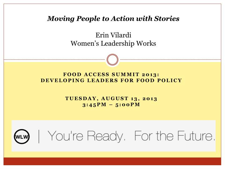 food access summit 2013 developing leaders for food policy tuesday august 13 2013 3 45pm 5 00pm n.