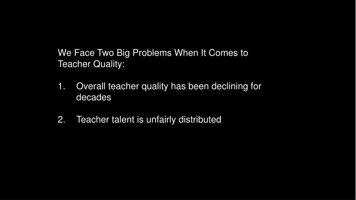 We Face Two Big Problems When It Comes to Teacher Quality: