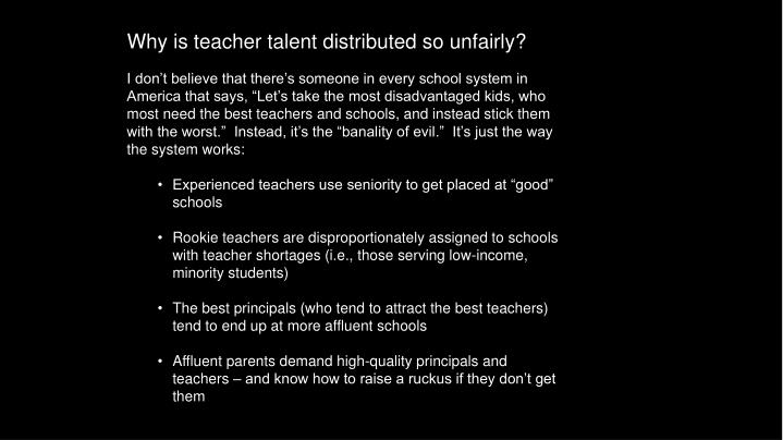 Why is teacher talent distributed so unfairly?