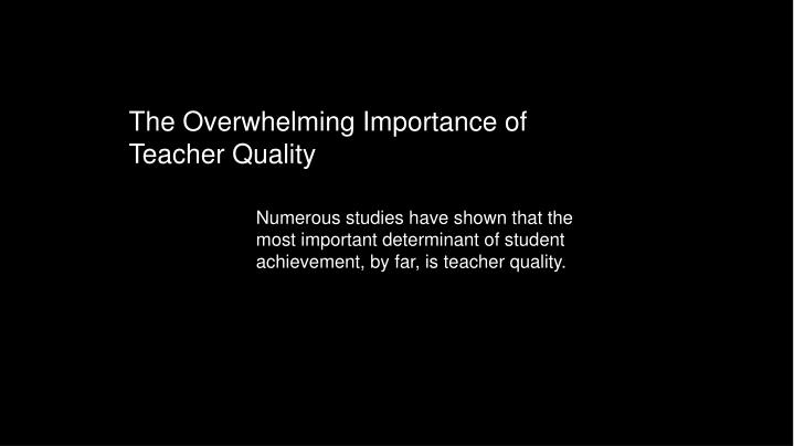 The Overwhelming Importance of Teacher Quality