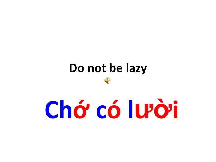 Do not be lazy