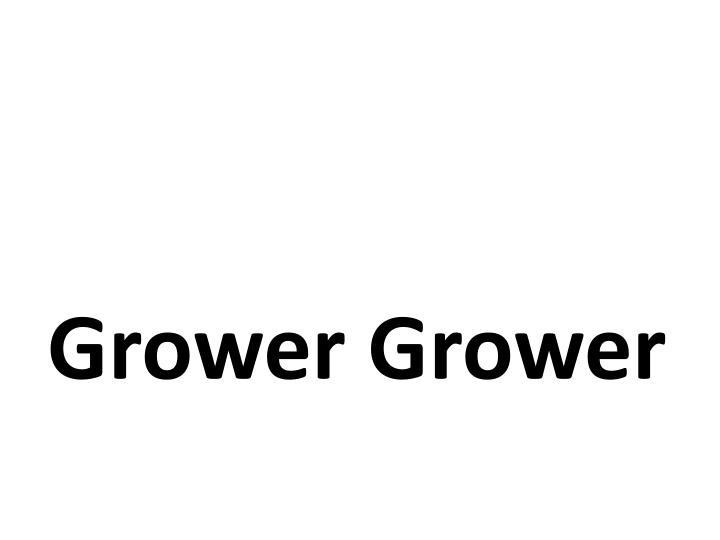 Grower Grower