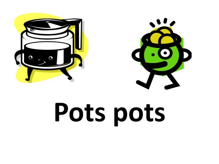 Pots pots