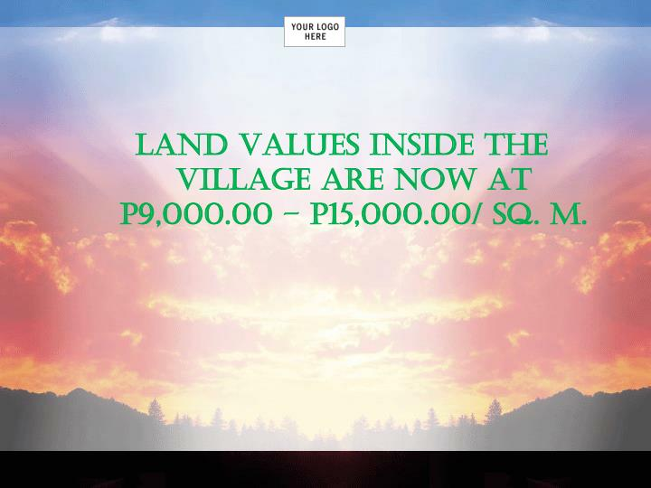 LAND VALUES INSIDE THE VILLAGE ARE NOW AT p9,000.00 – p15,000.00/ SQ. M.