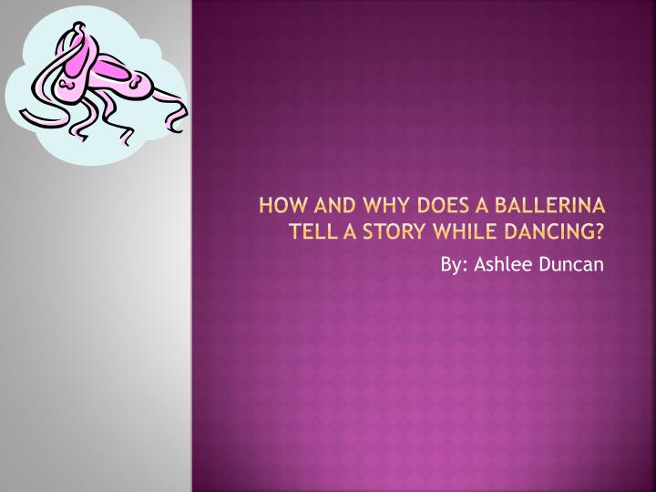 how and why does a ballerina tell a story while dancing n.