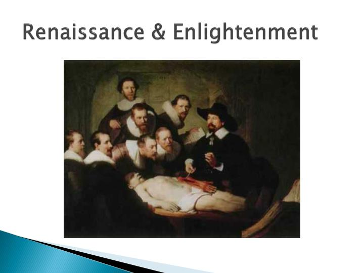renaissance and enlightenment Enlightenment periods the renaissance period the renaissance began around 1485 and lasted into the 1600's, totaling around 115 years of political, religious and literary growth and expansion this period also marked the transition between medieval and modern times common types of writing and genres.