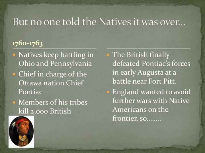 But no one told the Natives it was over…