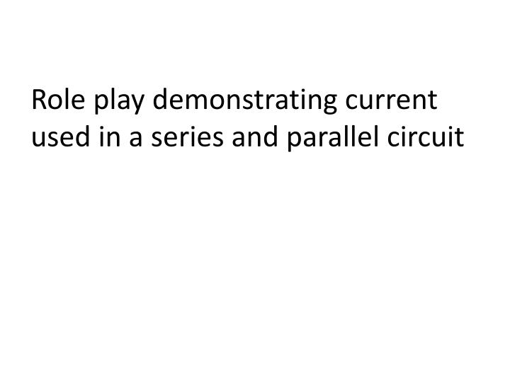 Role play demonstrating current used in a series and parallel circuit