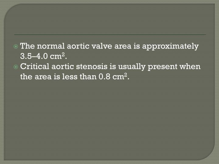 The normal aortic valve area is approximately 3.5–4.0 cm
