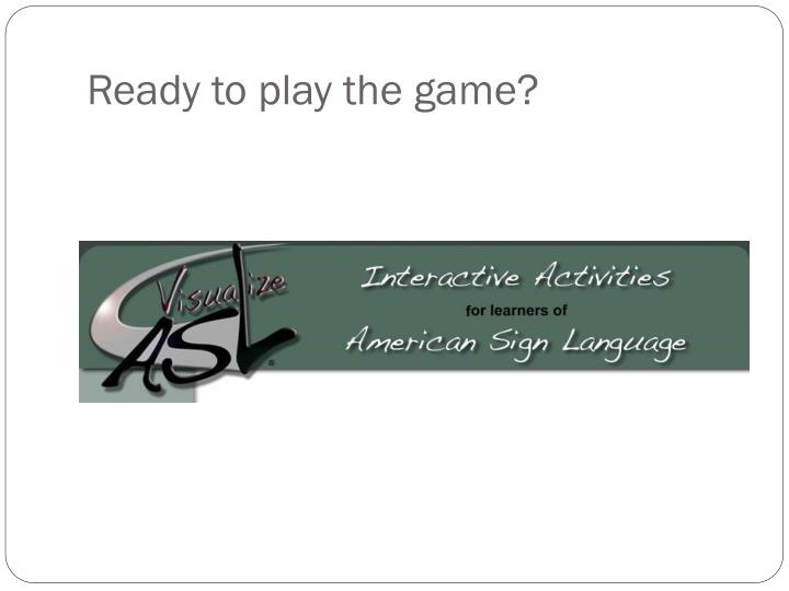Ready to play the game?