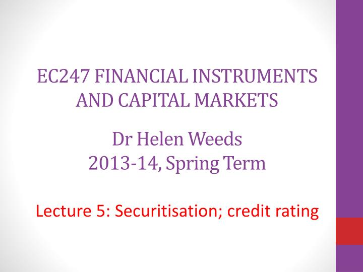 ec247 financial instruments and capital markets dr helen weeds 2013 14 spring term n.
